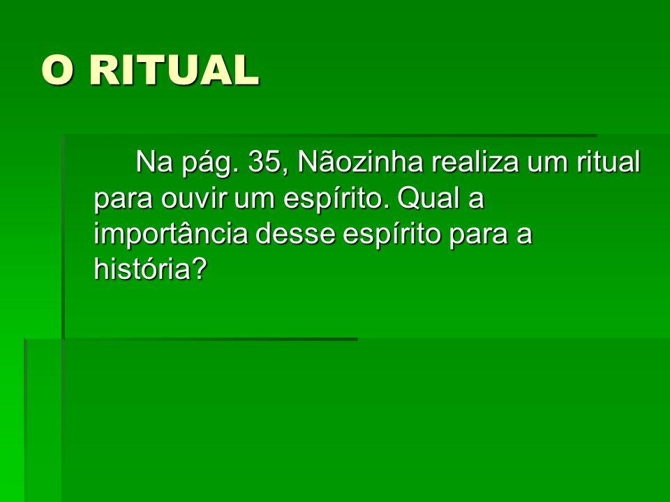 O RITUAL Na pág. 35, Nãozinha realiza um ritual para ouvir um espírito.