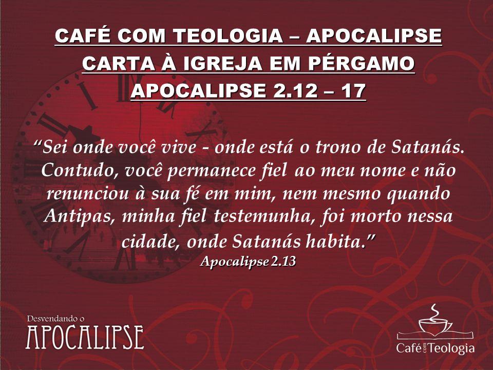 CAFÉ COM TEOLOGIA – APOCALIPSE CARTA À IGREJA EM PÉRGAMO
