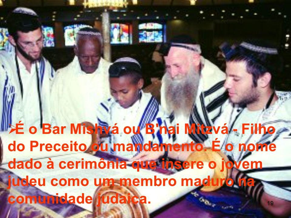 É o Bar Mishvá ou B nai Mitzvá - Filho do Preceito ou mandamento