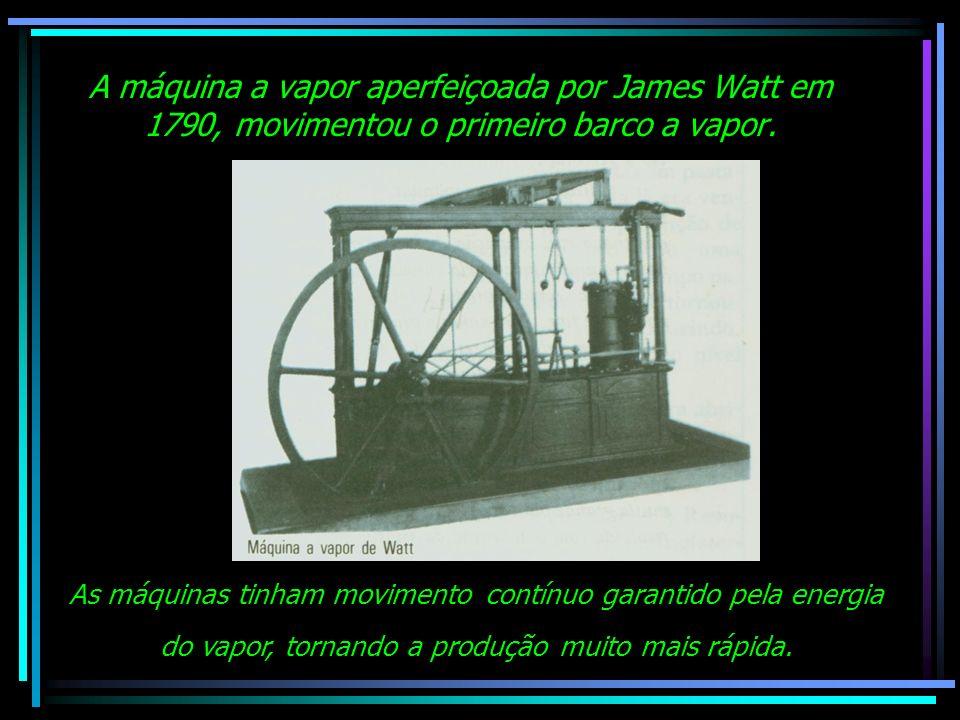 A máquina a vapor aperfeiçoada por James Watt em 1790, movimentou o primeiro barco a vapor.