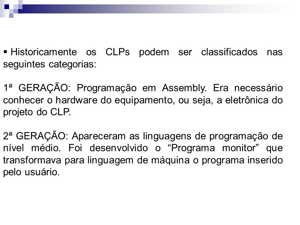 Historicamente os CLPs podem ser classificados nas seguintes categorias: