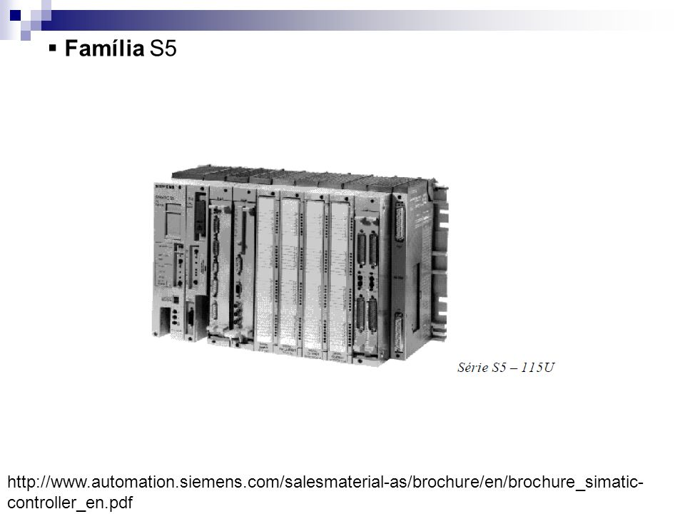 Família S5http://www.automation.siemens.com/salesmaterial-as/brochure/en/brochure_simatic-controller_en.pdf.