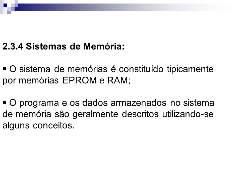 2.3.4 Sistemas de Memória: O sistema de memórias é constituído tipicamente por memórias EPROM e RAM;
