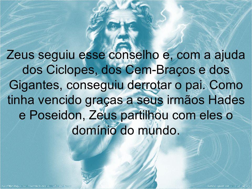 Zeus seguiu esse conselho e, com a ajuda dos Ciclopes, dos Cem-Braços e dos Gigantes, conseguiu derrotar o pai.
