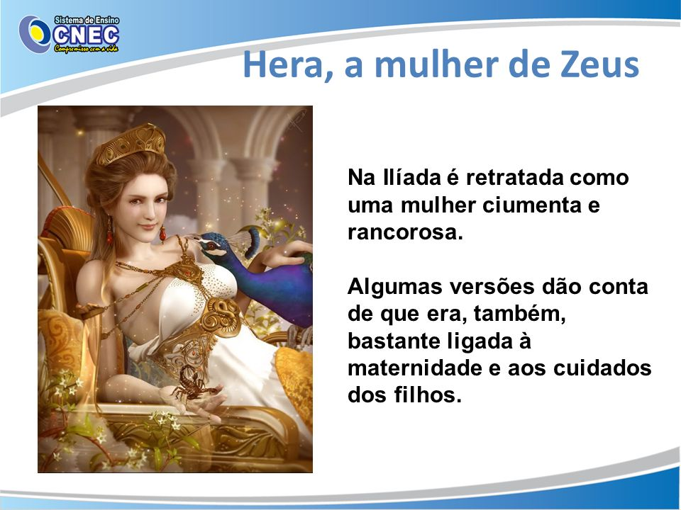 Hera, a mulher de Zeus Na Ilíada é retratada como uma mulher ciumenta e rancorosa.