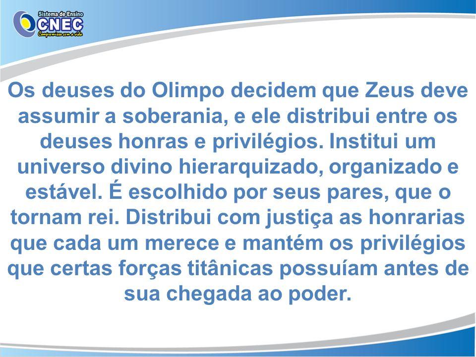 Os deuses do Olimpo decidem que Zeus deve assumir a soberania, e ele distribui entre os deuses honras e privilégios.