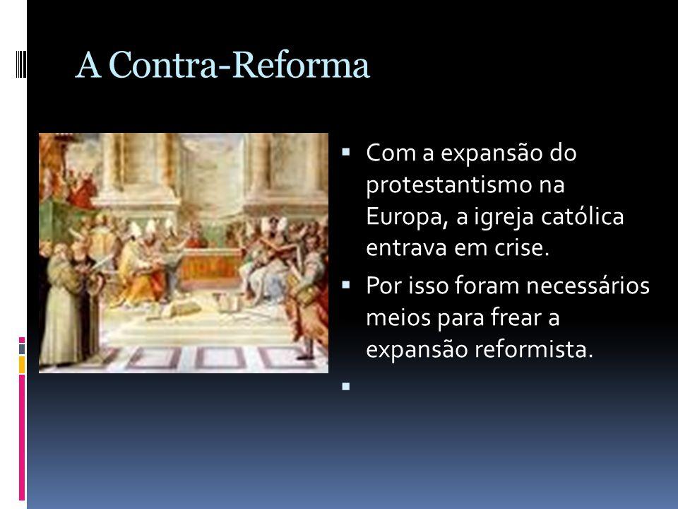 A Contra-ReformaCom a expansão do protestantismo na Europa, a igreja católica entrava em crise.