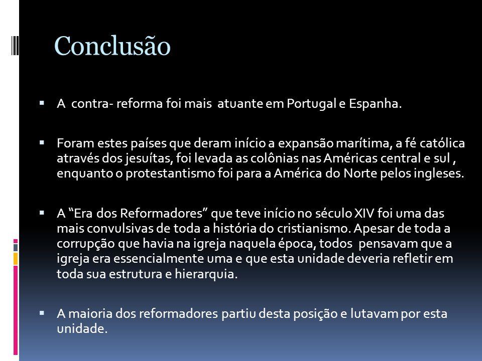 Conclusão A contra- reforma foi mais atuante em Portugal e Espanha.