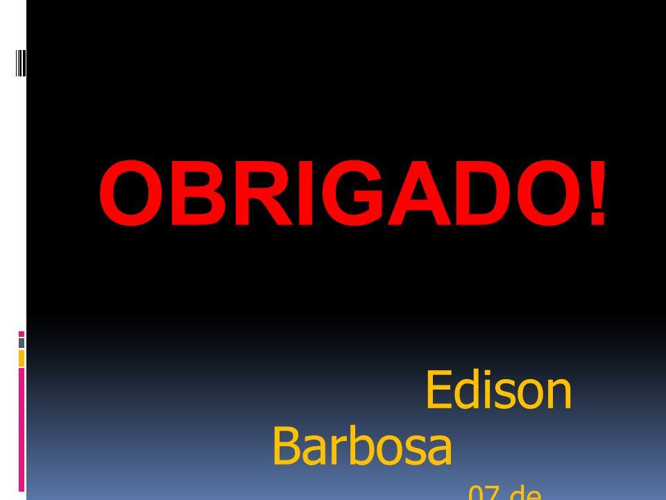 OBRIGADO! Edison Barbosa 07 de Junho de 2009