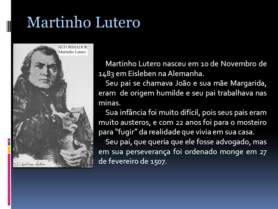 Martinho LuteroMartinho Lutero nasceu em 10 de Novembro de 1483 em Eisleben na Alemanha.