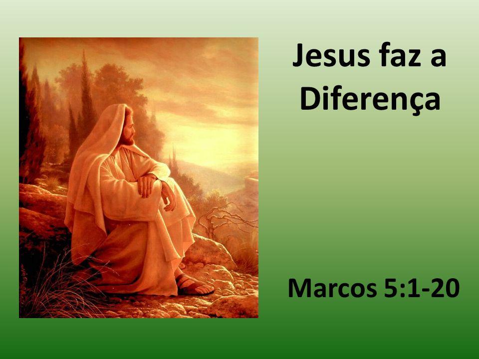 Jesus faz a Diferença Marcos 5:1-20