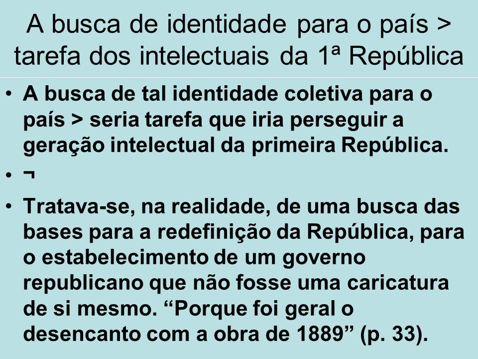 A busca de identidade para o país > tarefa dos intelectuais da 1ª República