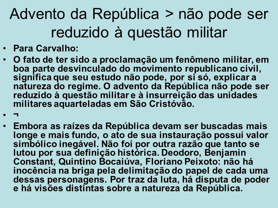 Advento da República > não pode ser reduzido à questão militar