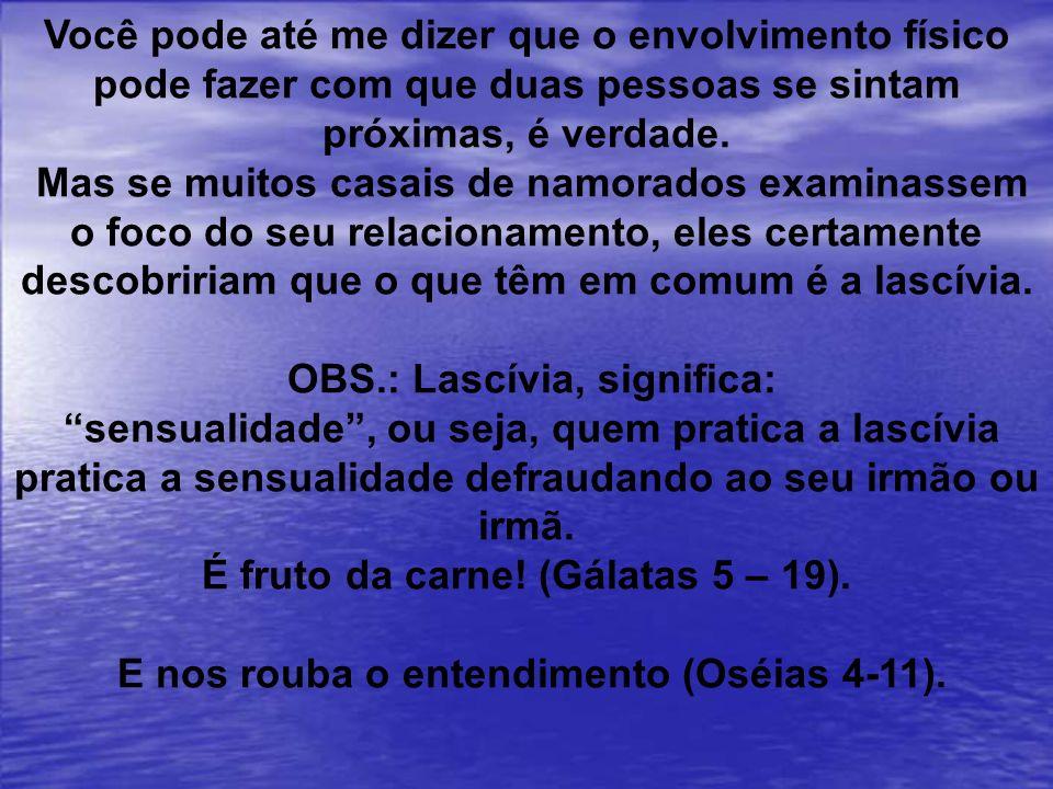 OBS.: Lascívia, significa: