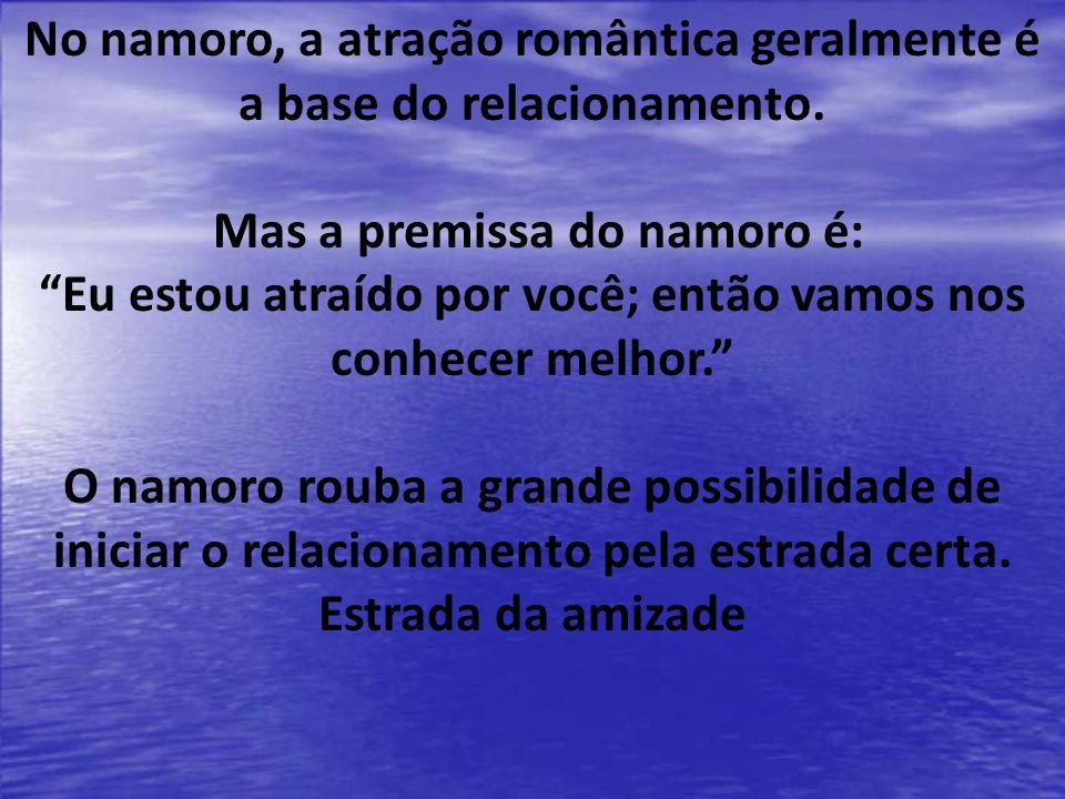 No namoro, a atração romântica geralmente é a base do relacionamento.