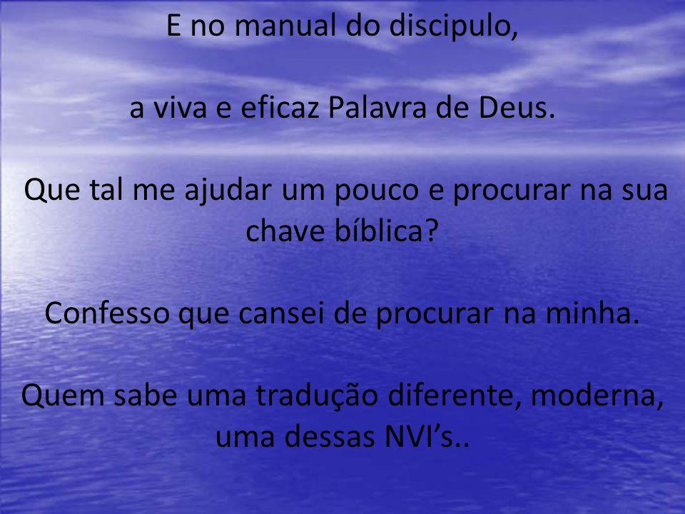 E no manual do discipulo, a viva e eficaz Palavra de Deus.
