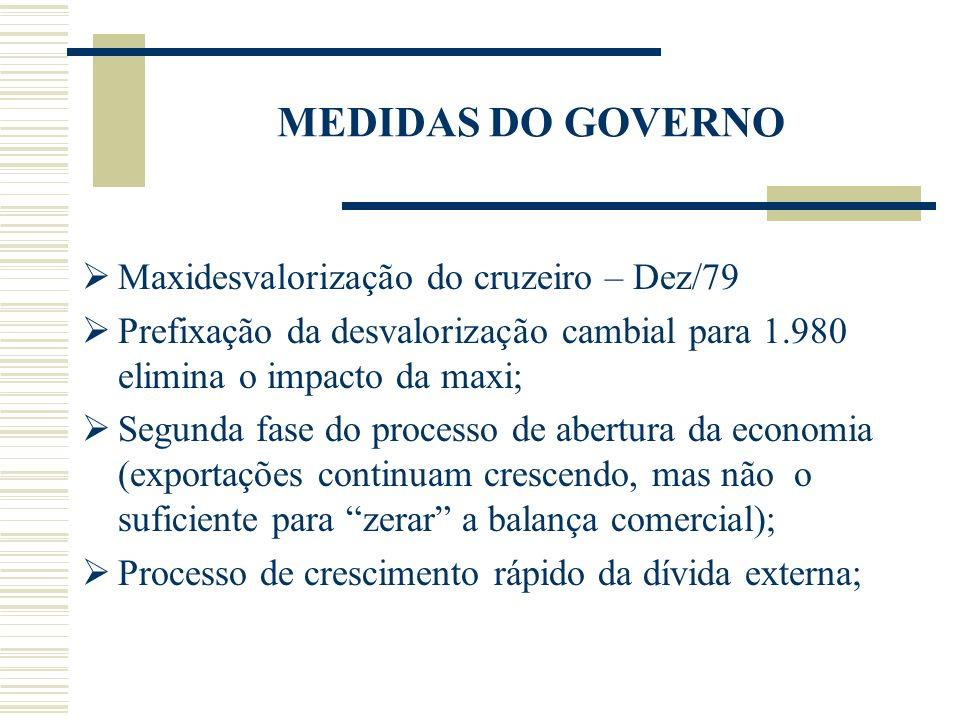 MEDIDAS DO GOVERNO Maxidesvalorização do cruzeiro – Dez/79