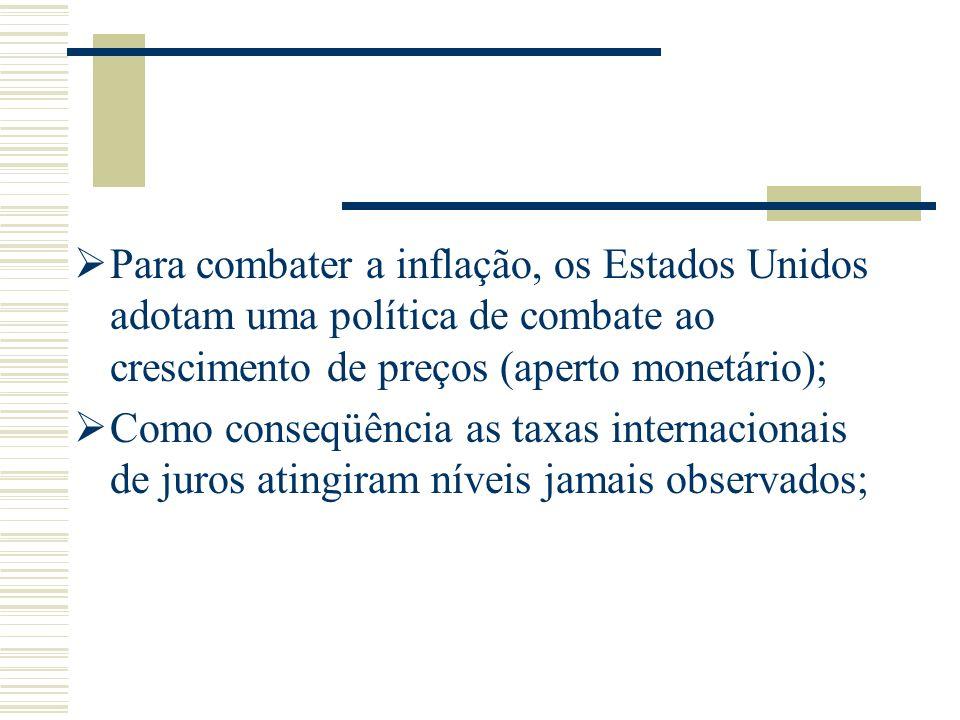 Para combater a inflação, os Estados Unidos adotam uma política de combate ao crescimento de preços (aperto monetário);