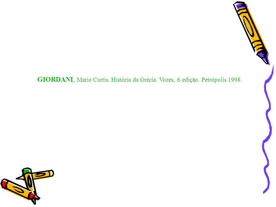 GIORDANI, Mario Curtis. História da Grécia. Vozes, 6 edição