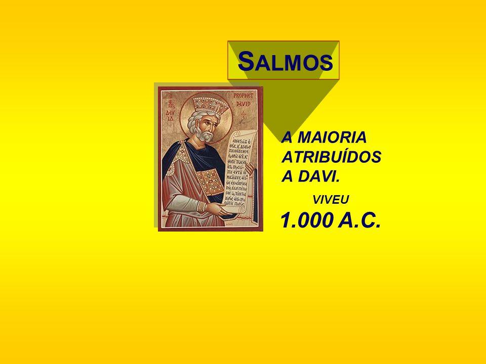 SALMOS A MAIORIA ATRIBUÍDOS A DAVI. VIVEU 1.000 A.C.