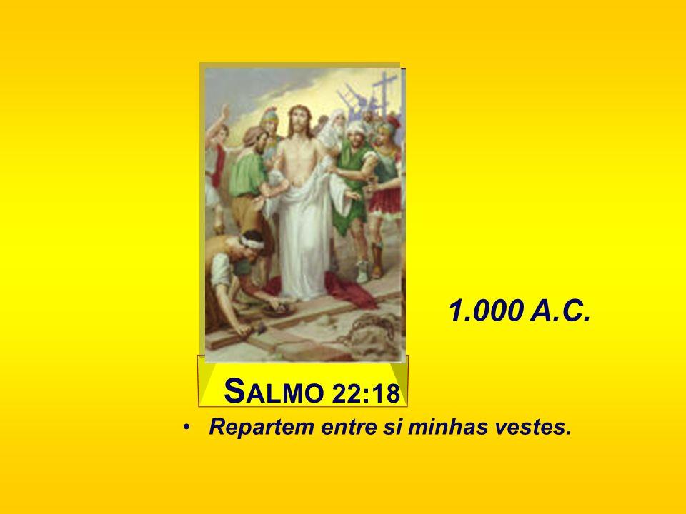 1.000 A.C. SALMO 22:18 Repartem entre si minhas vestes.