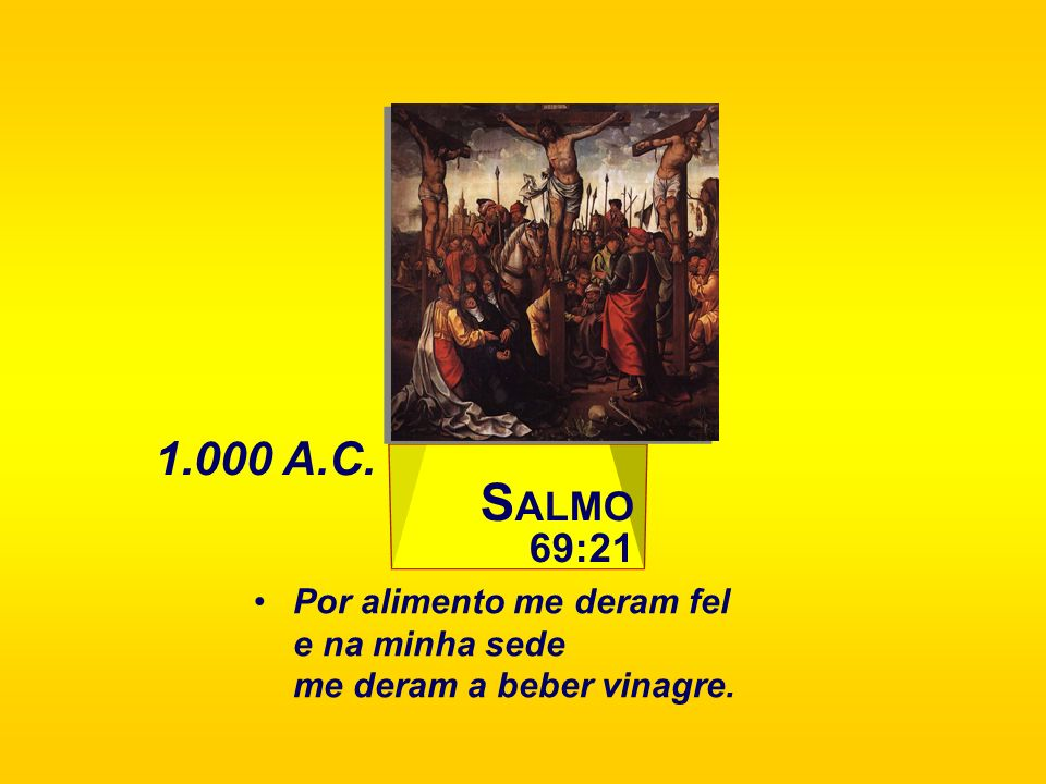 1.000 A.C. SALMO 69:21.