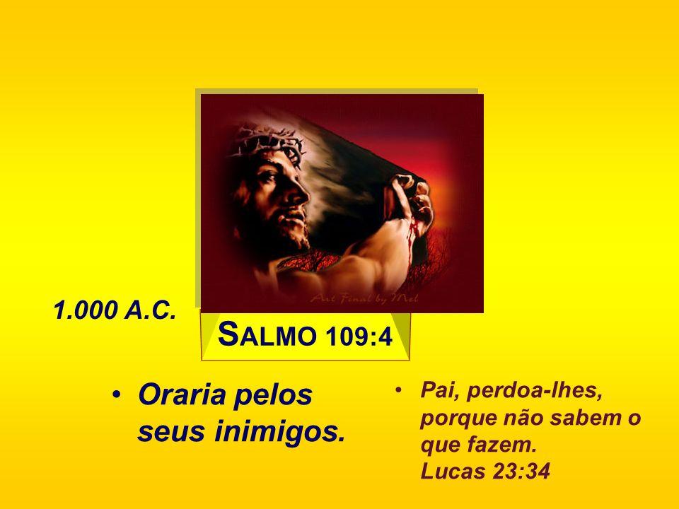 SALMO 109:4 Oraria pelos seus inimigos. 1.000 A.C.