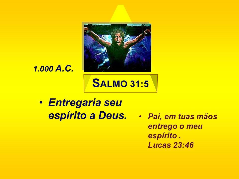 SALMO 31:5 Entregaria seu espírito a Deus. 1.000 A.C.