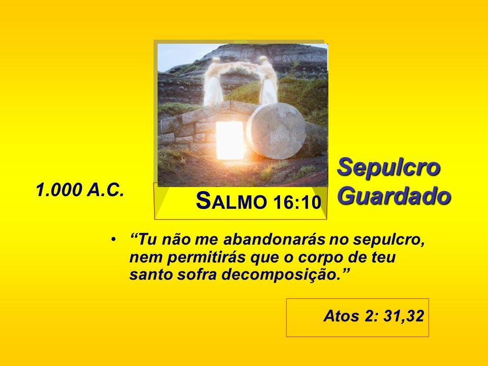 Sepulcro Guardado SALMO 16:10 1.000 A.C.