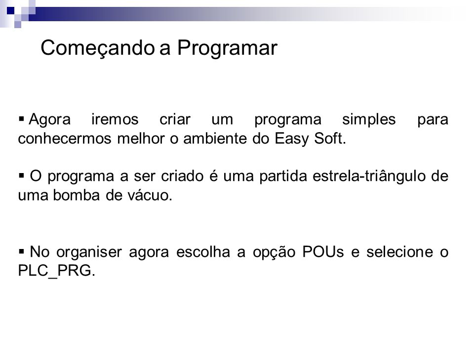 Começando a Programar Agora iremos criar um programa simples para conhecermos melhor o ambiente do Easy Soft.