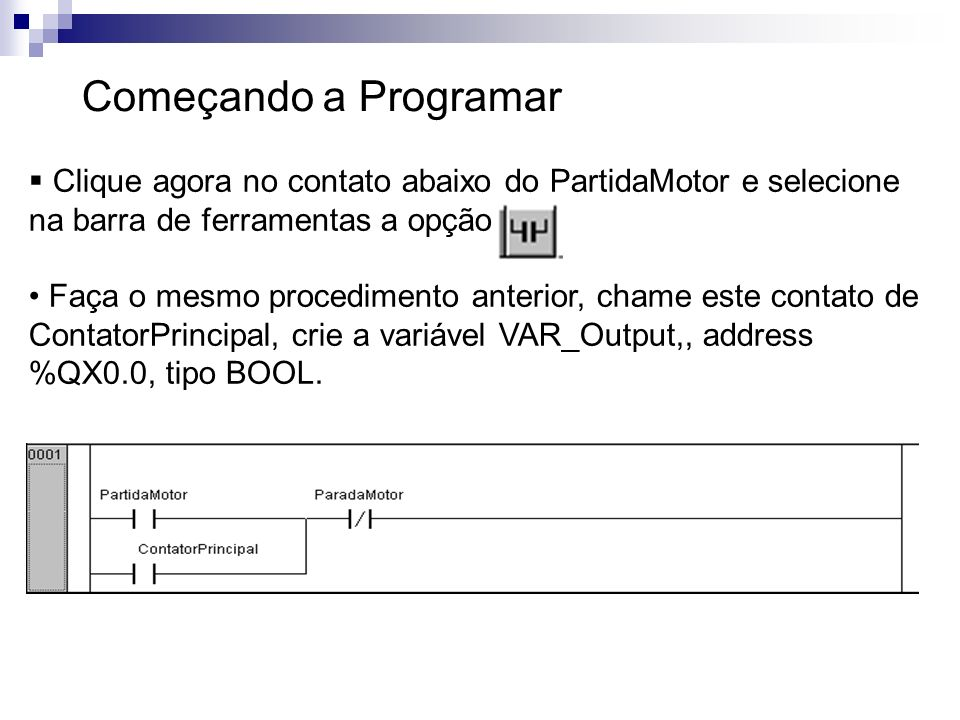Começando a ProgramarClique agora no contato abaixo do PartidaMotor e selecione na barra de ferramentas a opção .
