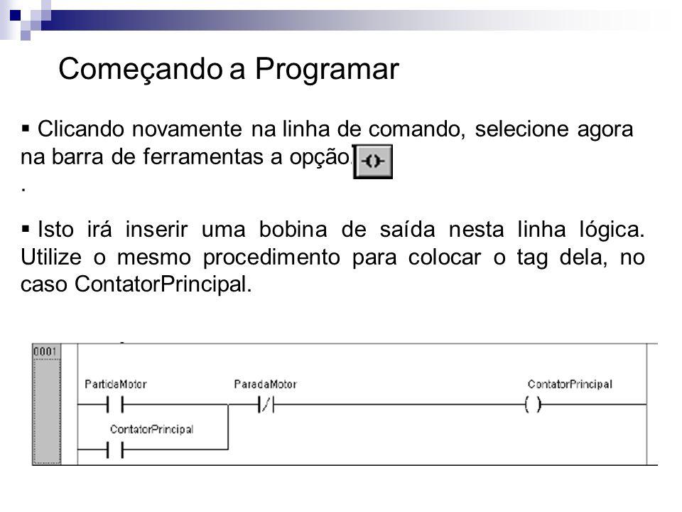Começando a ProgramarClicando novamente na linha de comando, selecione agora na barra de ferramentas a opção.