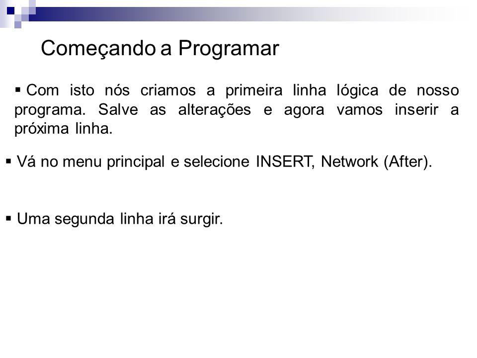 Começando a ProgramarCom isto nós criamos a primeira linha lógica de nosso programa. Salve as alterações e agora vamos inserir a próxima linha.