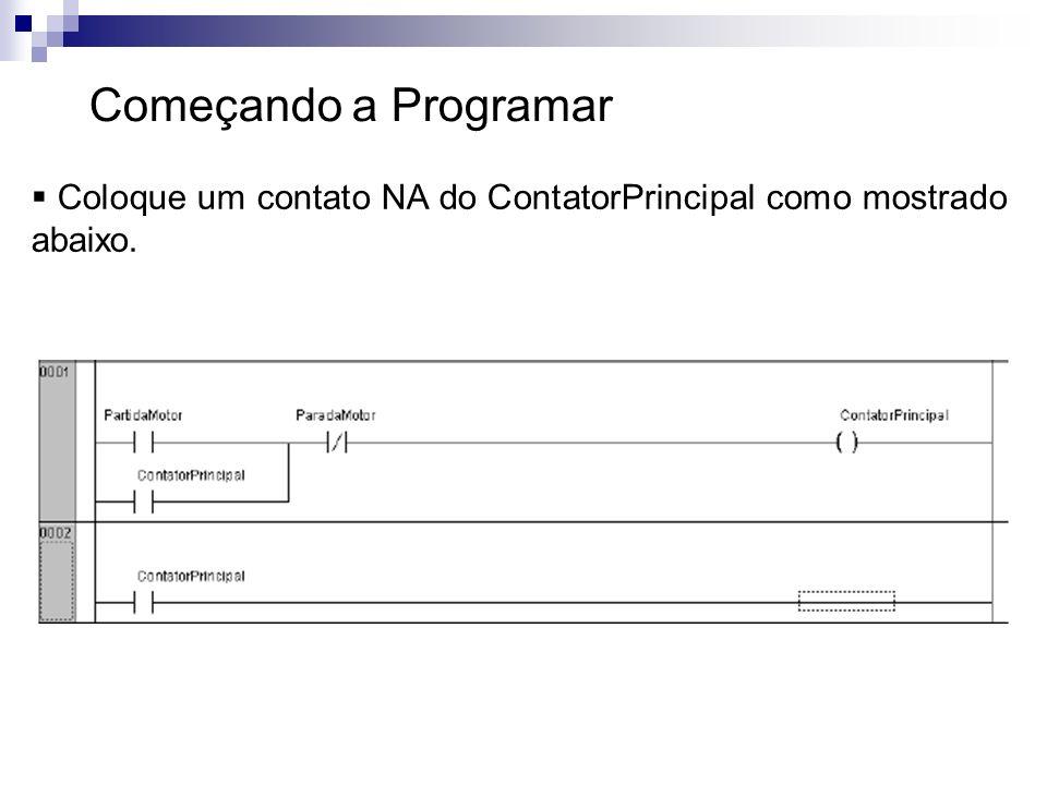 Começando a Programar Coloque um contato NA do ContatorPrincipal como mostrado abaixo.