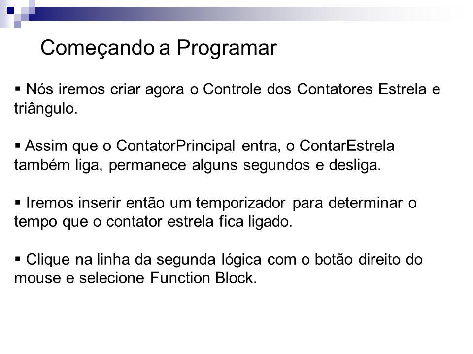 Começando a Programar Nós iremos criar agora o Controle dos Contatores Estrela e triângulo.