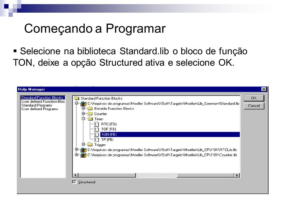 Começando a ProgramarSelecione na biblioteca Standard.lib o bloco de função TON, deixe a opção Structured ativa e selecione OK.