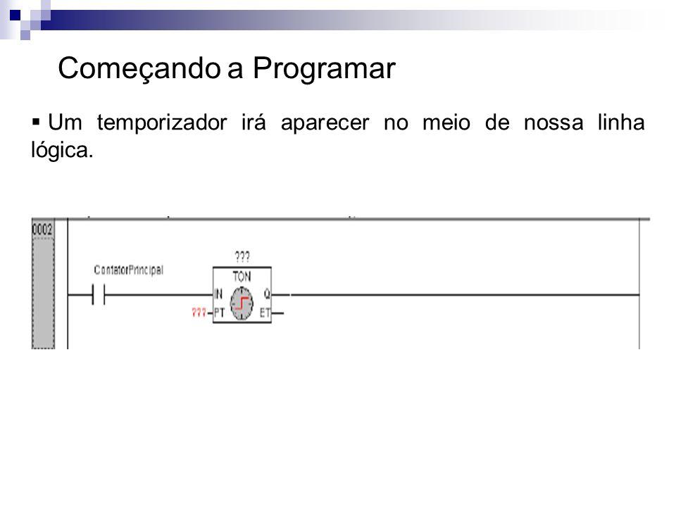 Começando a Programar Um temporizador irá aparecer no meio de nossa linha lógica.