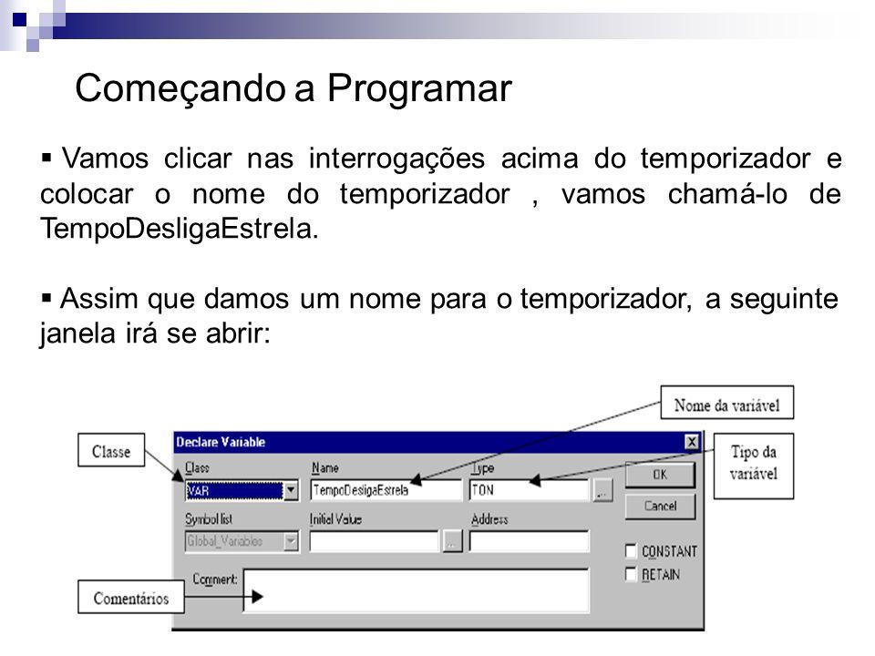 Começando a Programar Vamos clicar nas interrogações acima do temporizador e colocar o nome do temporizador , vamos chamá-lo de TempoDesligaEstrela.