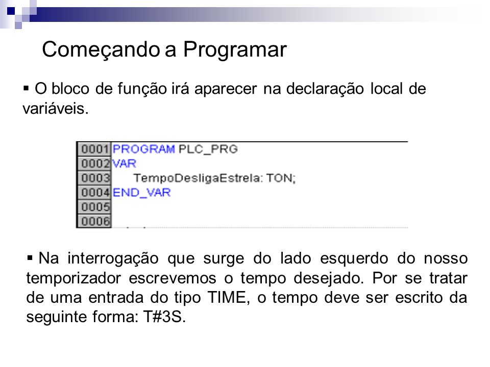 Começando a Programar O bloco de função irá aparecer na declaração local de variáveis.