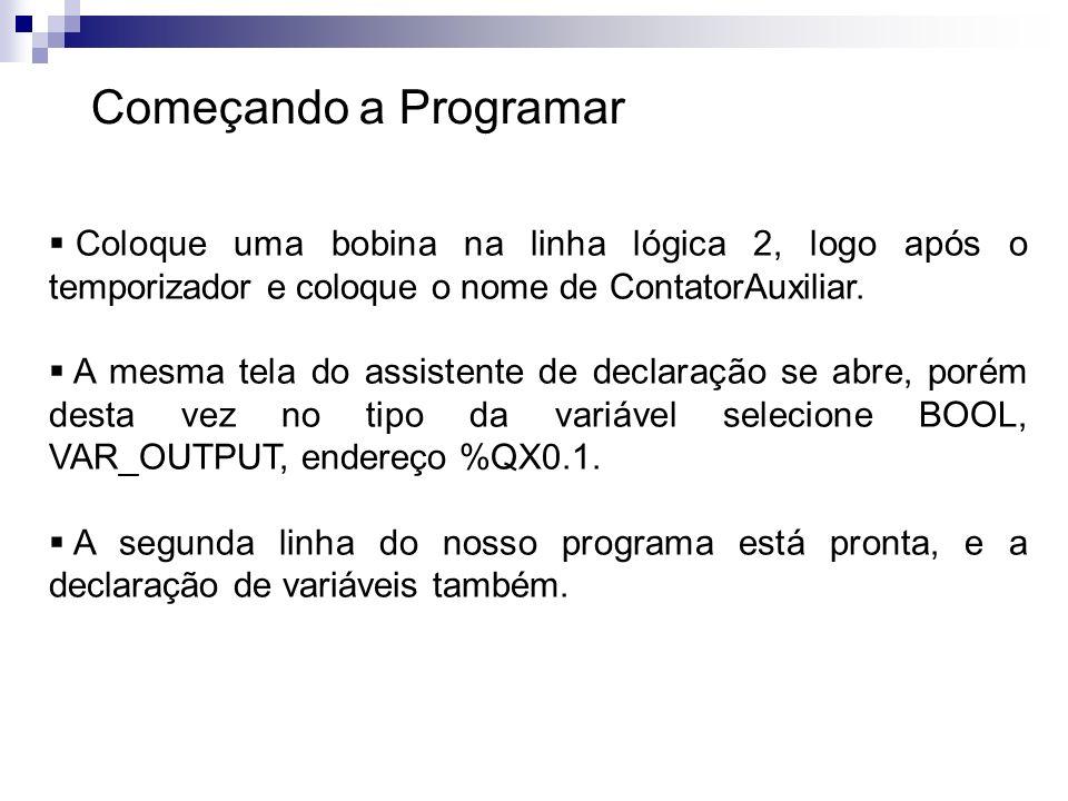 Começando a Programar Coloque uma bobina na linha lógica 2, logo após o temporizador e coloque o nome de ContatorAuxiliar.