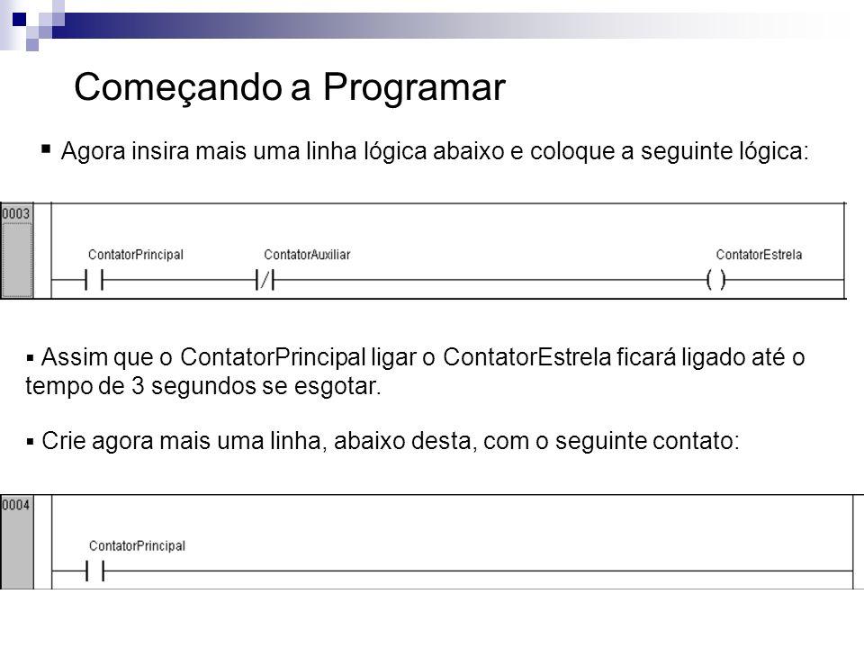 Começando a Programar Agora insira mais uma linha lógica abaixo e coloque a seguinte lógica: