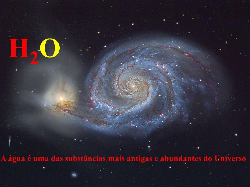 H2O A água é uma das substâncias mais antigas e abundantes do Universo