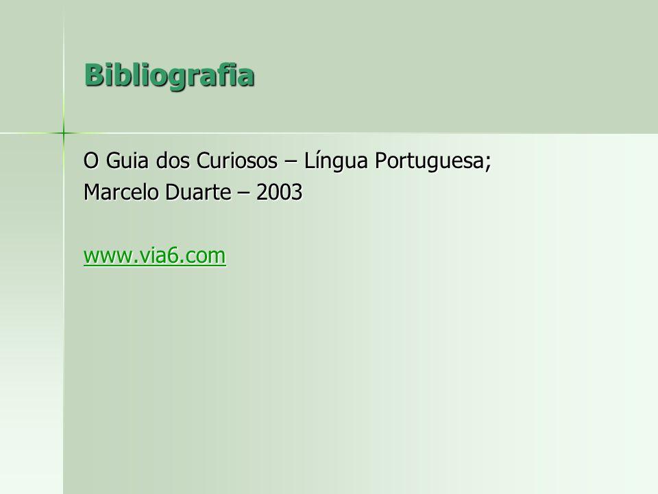 Bibliografia O Guia dos Curiosos – Língua Portuguesa;