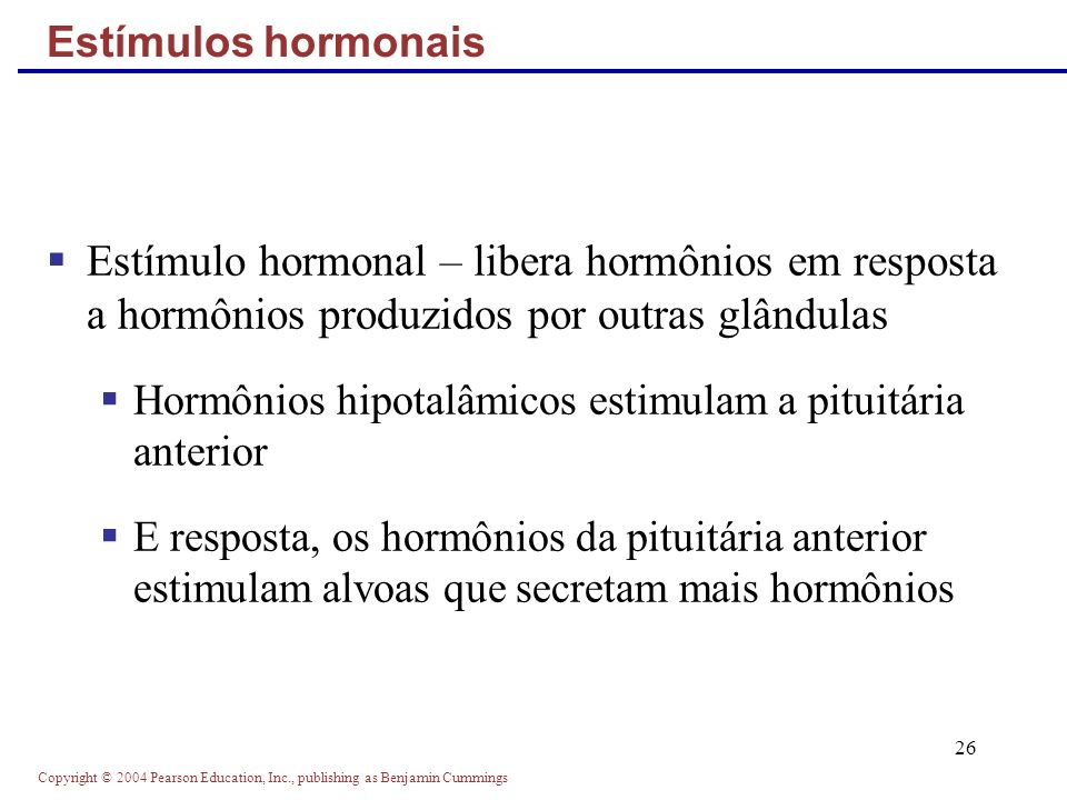 Estímulos hormonais Estímulo hormonal – libera hormônios em resposta a hormônios produzidos por outras glândulas.