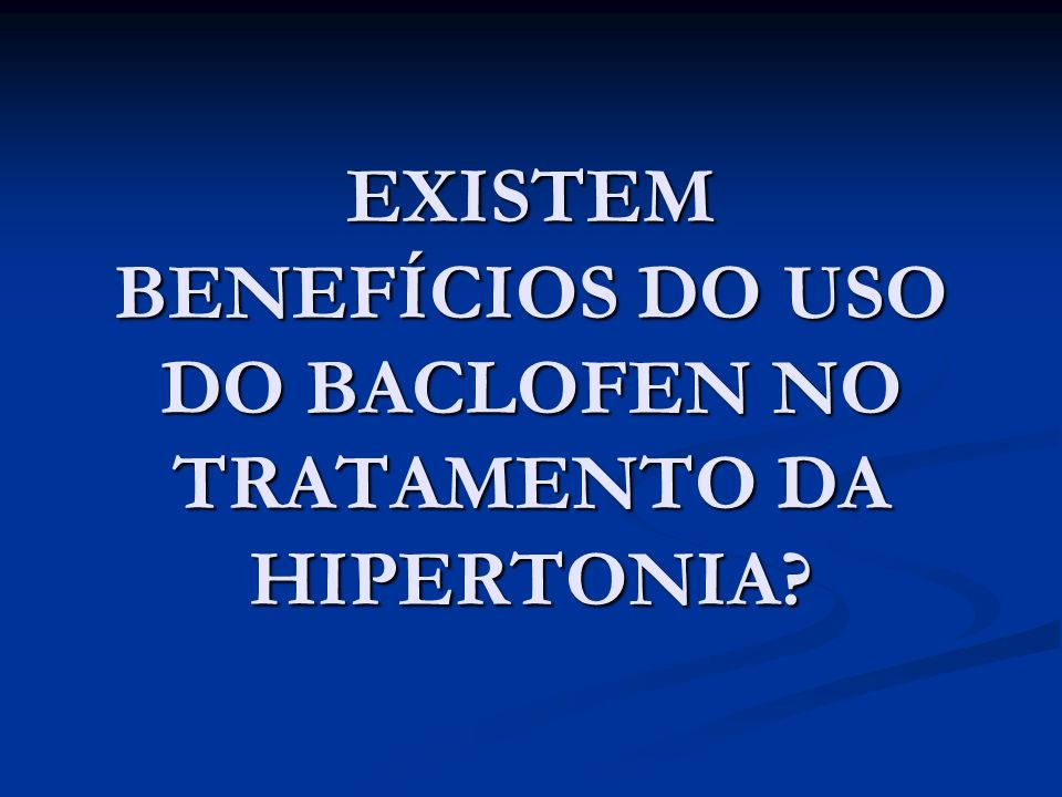 EXISTEM BENEFÍCIOS DO USO DO BACLOFEN NO TRATAMENTO DA HIPERTONIA