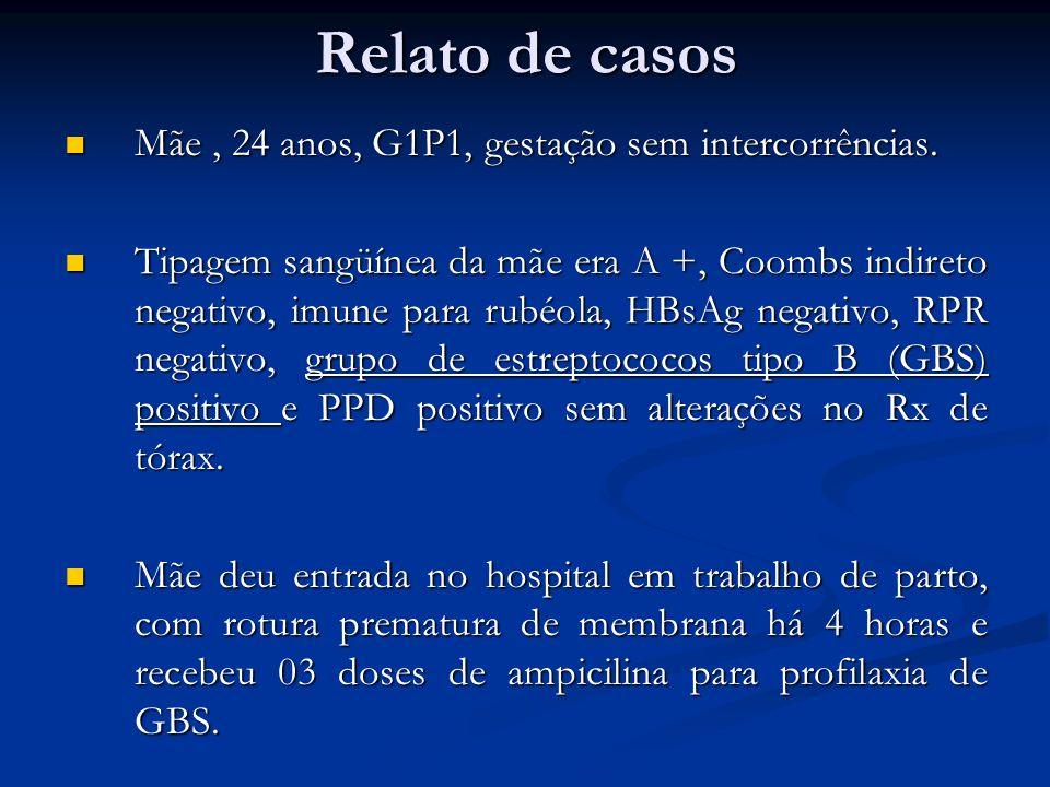 Relato de casos Mãe , 24 anos, G1P1, gestação sem intercorrências.