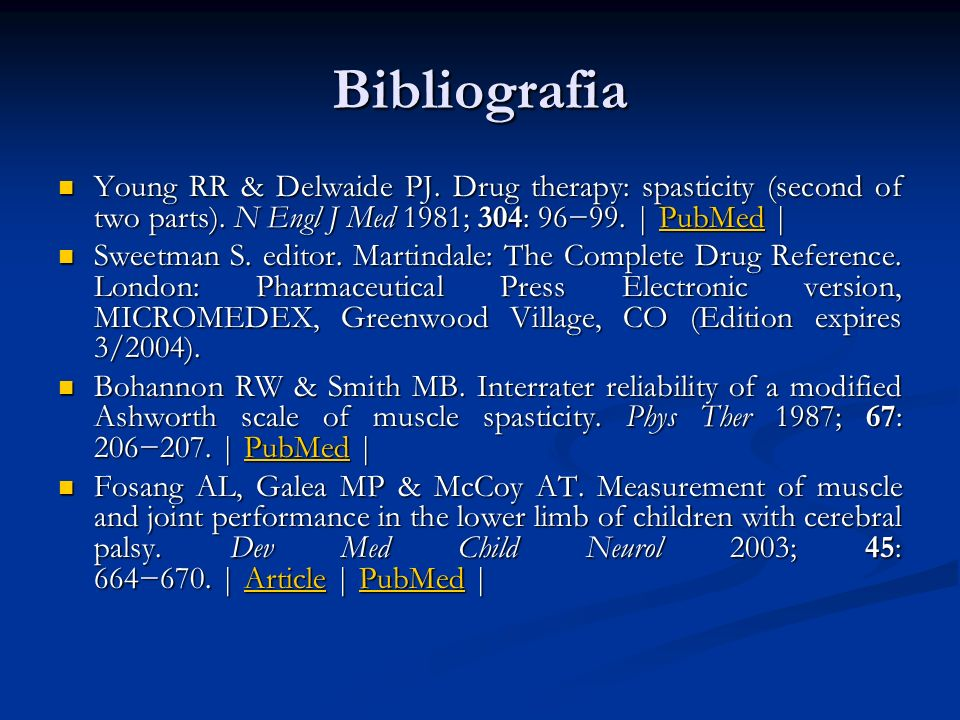 Bibliografia Young RR & Delwaide PJ. Drug therapy: spasticity (second of two parts). N Engl J Med 1981; 304: 96−99. | PubMed |