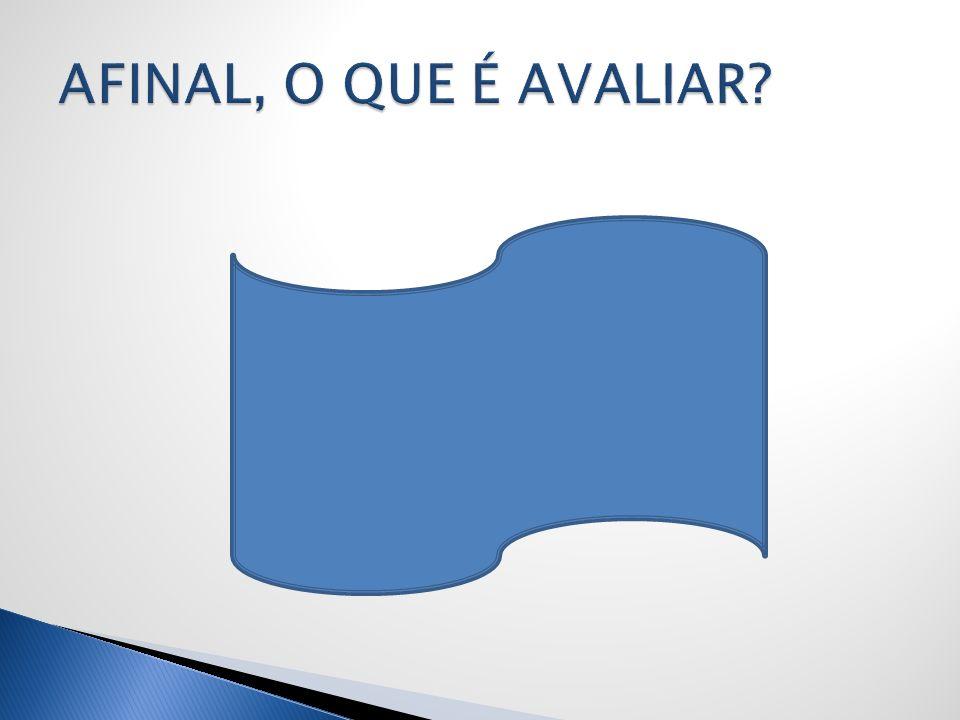 AFINAL, O QUE É AVALIAR