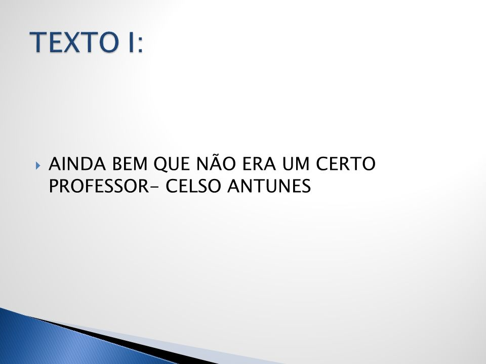 TEXTO I: AINDA BEM QUE NÃO ERA UM CERTO PROFESSOR- CELSO ANTUNES