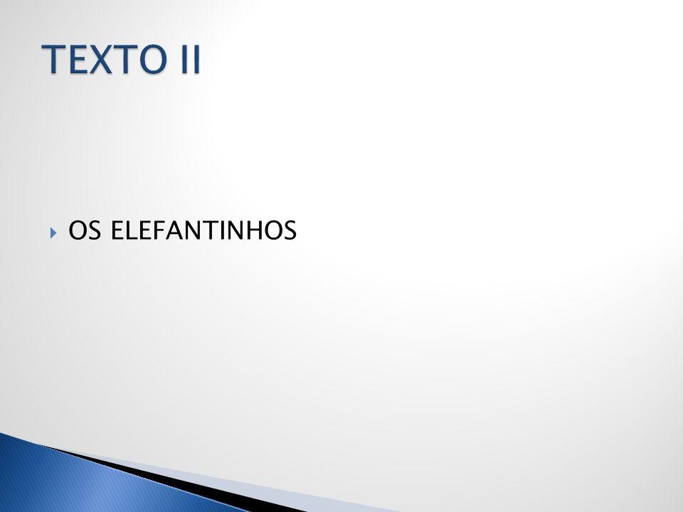 TEXTO II OS ELEFANTINHOS